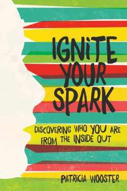 Ignite Your Spark, by Patricia Wooster