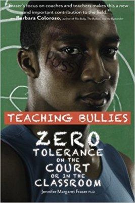 Teaching Bullies by Jennifer Fraser PhD