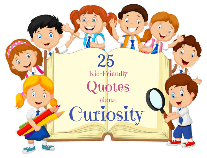 Quotes About Curiosity to Inspire Kid's Life-Long Learning ...