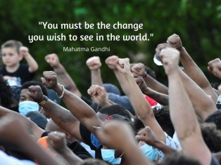 You must be the change you wish to see in the world. Gandhi