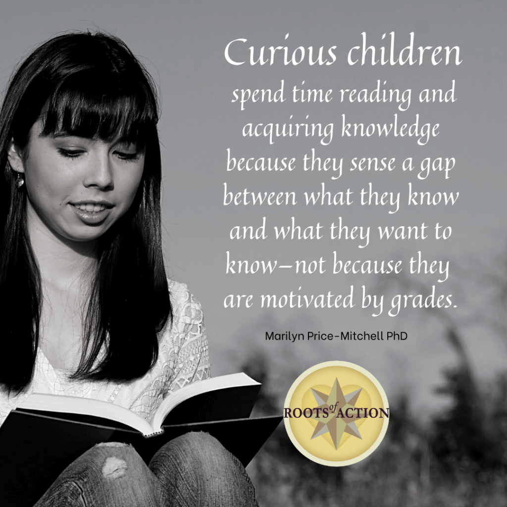 Curious children spend time reading and acquiring knowledge because they sense a gap between what they know and what they want to know--not because they are motivated by grades.